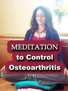 Using Meditation to Control Osteoarthritis Symptoms - WholesomeOne Natural Holistic Health Therapies