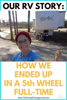 Our RV Story: How We Ended Up Living in a 5th Wheel Full-Time. How and why does a family decide to live in an RV with kids and pets? An RVing story that's sure to inspire, educate, and entertain you! Click to read the whole story. | www.TheVirtualCampgrou
