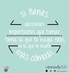 Si tienes decisiones importantes que tomar, toma la que te haga feliz, no la que te resulta más cómoda.