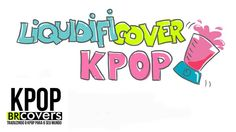 Brasil Kpop Cover – ESPECIAL Liquidificover