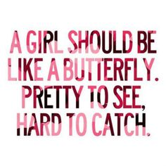 .Okay a girl should be waaaay more than just pretty to see but somehow I still like this quote.