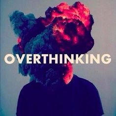 Overthinking really can be this destructive