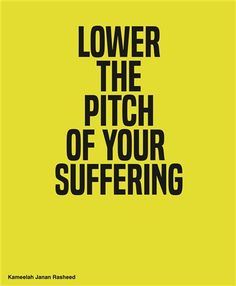 Lower the Pitch of Your Suffering from the series How to Suffer Politely (and Other Etiquette) par Kameelah Janan Rasheed