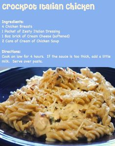 Crockpot Italian Chicken 4 chicken breasts 1 packet Zesty Italian dressing seasoning 1 8 oz. cream cheese (softened) 2 cans cream of chicken soup; Cook on low for 4 hours. If sauce is too thick, add a little milk. Serve over pasta.