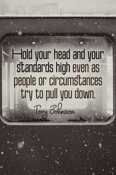 Hold your head and your standards high, even as people or circumstances try to pull you down. ~Tory JohnsonFrom The Best Unexpected Community…Click over and come visit us.