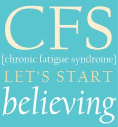 Why You Should Believe Chronic Fatigue Syndrome is Real Great blog--I highly recommend reading through it, whether you have an invisible illness or not.