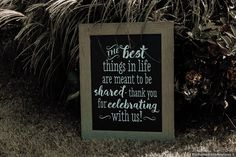 """Wedding sign that says 'The best things in life are meant to be shared, thank you for celebrating with us"""" Green Wedding, Fall Wedding, Romantic Weddings, Real Weddings, Spencer Iowa, Country Club Casual, Downtown Hotels, Signature Cocktail, Wedding Signage"""