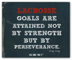 Lacrosse goals are attained not by strength but by perseverance.
