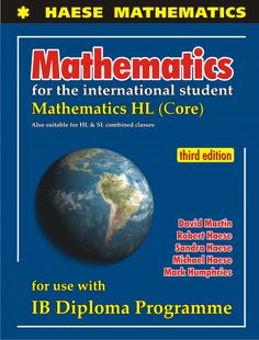 Mathematics for the International Student: Mathematics HL has been written to reflect the syllabus for the IB Diploma Mathematics HL course. It is not our intention to define the course. Teachers are encouraged to use other resources. We have developed the book independently of the International Baccalaureate Organization (IBO) in consultation with many experienced teachers of IB Mathematics. The text is not endorsed by the IBO. ISBN: 9781921972119
