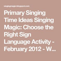Primary Singing Time Ideas Singing Magic: Choose the Right Sign Language Activity - February 2012 - Week 3