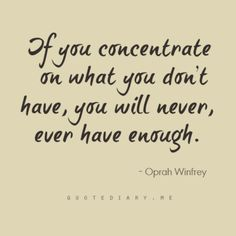This is true, however LOL that it's quoted by Oprah Winfrey - one of the wealthiest women!!  Too funny!