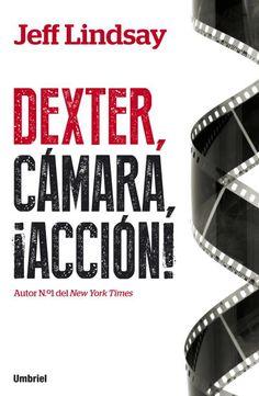 Dexter, cámara, ¡acción! // Jeff Lindsay // Umbriel (Ediciones Urano) Dan Brown, Dexter Morgan, New York Times, Books, Miami, Club, Popular, Products, Author