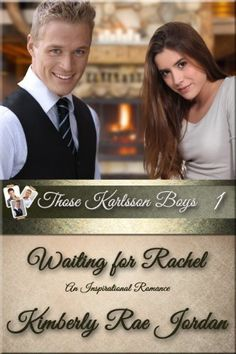 Waiting For Rachel: A Christian Romance (Those Karlsson Boys Book 1) by Kimberly Rae Jordan, http://www.amazon.com/dp/B00C8X8Q5S/ref=cm_sw_r_pi_dp_VZM8tb0VWK4D2