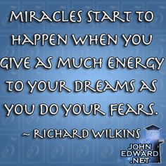 Miracles Start To Happen When You Give As Much Energy To Your Dreams As You Do To Your Fears. - Richard Wilkins