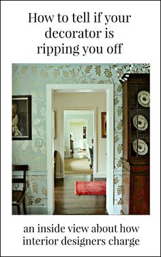 how to tell if your decorator is ripping you off - by a 30 year interior design veteran who tells you what to look for so you don't get ripped off. (most decorators are honest, however)