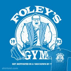 """Motivational Gym"" by CoDdesigns Chris Farley's character Matt Foley will get you motivated in a van down by the river."