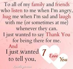"""To all of my family and friends who listen to me when I'm angry, hug me when I'm sad and laugh with me (or sometimes at me) whenever they can. I just wanted to say thankyou for being there for me. And I just wanted to tell you I love you"" I love my friends so much! <3"
