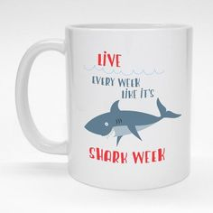 """Live every week like it's Shark Week.""  Funny, colorful, ceramic coffee mug is dishwasher safe."