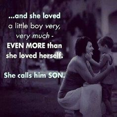 ...and she loved a little boy very much - EVEN MORE than she loved herself. She calls him SON.