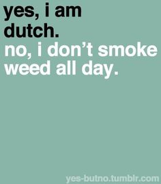 Yes I am dutch