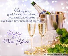 Wishing you good friends, good times, good health, good cheer, and happy days throughout the year. Happy New Year. New Year Card Happy New Month Quotes, New Month Wishes, Happy New Year Pictures, Happy New Year Wishes, Happy New Year Greetings, Quotes About New Year, Happy New Year 2019, Birthday Card Sayings, Happy Birthday Messages