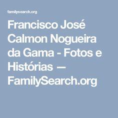Francisco José Calmon Nogueira da Gama - Fotos e Histórias — FamilySearch.org