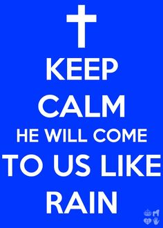 Hosea 6:3 He will come to us like rain. (The rain of His presence and glory, and showers of blessings)
