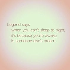 really? because i'd like to meet that idiot that keeps me up all night...dream about me sleeping!
