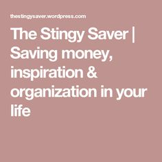 The Stingy Saver | Saving money, inspiration & organization in your life