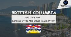 """British Columbia: 472 ITA""""s for Express Entry and Skills Immigration Federal Skilled Worker, Migrate To Canada, British Columbia"""