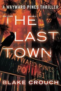 The Last Town/Blake Crouch  http://encore.greenvillelibrary.org/iii/encore/record/C__Rb1380882