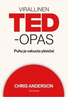 Virallinen TED-opas : puhu ja vakuuta yleisösi / Chris Anderson ; suomentanut Veli-Pekka Ketola.