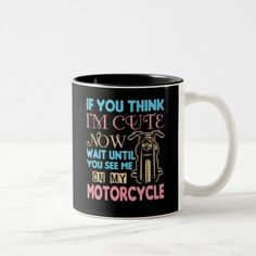 Motorcycle Biker If You Think I'm Cute Now Two-Tone Coffee Mug   biker chick quotes, 80s biker chick, biker trash woman #bikersofinstagram #bikershit #bikersofindia, 4th of july party