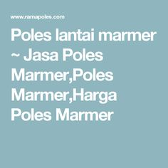 Poles lantai marmer  ~ Jasa Poles Marmer,Poles Marmer,Harga Poles Marmer