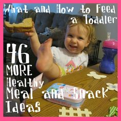 46 MORE Healthy Meal & Snack Ideas for Toddlers - B L & D as well as many between-meal treats.  Also includes advice from the experts :)  Pin Now & always be able to look back when you're in a rut!