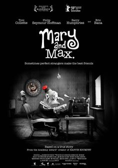 Mary and Max (dir. Adam Elliot, 2009). This film is hands down in my Top 5 Favourite list!