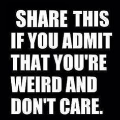 #Weird #DontCare #Quotes <3 ::)