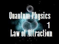 The Law of Attraction Explained by Quantum Physics! Part 1