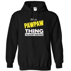 Its a PAWPAW thing YOU wouldnt understand!!! - #adidas sweatshirt #sweatshirt redo. MORE ITEMS => https://www.sunfrog.com/LifeStyle/pawpaw-111-3893-Black-20622126-Hoodie.html?68278