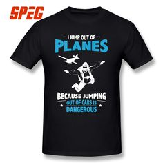 I Jump from Planes Tee Shirts Jumping from Cars is Dangerous Skydiving Funny Men's Pure Cotton T-Shirts Short Sleeves T Shirts Team T Shirts, Tee Shirts, Skydiving, Shirt Price, Custom T, Man Humor, Sleeve Styles, Planes, Short Sleeves