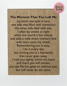 UNFRAMED The Moment That You Left Me. Poem / Burlap Print Sign / Rustic Vintage Loved Ones Someones In Heaven Memorial Home Decor by laceburlapshop on Etsy Dad Quotes, Life Quotes, Nephew Quotes, Husband Quotes, Prayer Quotes, Friend Quotes, Relationship Quotes, Missing My Husband, Funeral Poems