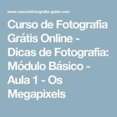 Curso de Fotografia Grátis Online - Dicas de Fotografia: Módulo Básico - Aula 1 - Os Megapixels