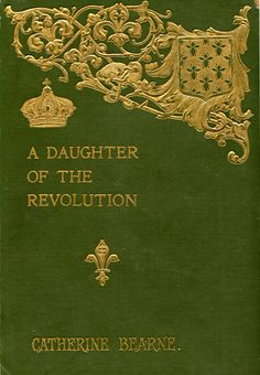 'A daughter of the revolution: a leader of society at Napoleon's court' by Catherine M. Bearne. Dutton, New York, 1904