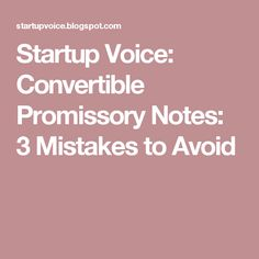 Startup Founders Avoid These Convertible Note Glitches  Note