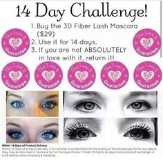 14 Day Challenge....  Get the look in minutes! This product will amaze you! If you don't love it, no worries, our love it guarantee, your money back. Don't miss out on the Hottest selling mascara on the market! Visit my newly designed website and order your dream lashes today!!