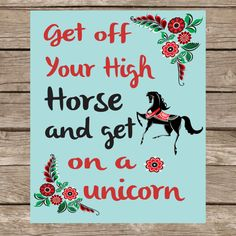 Words to live by. Let's all get unicorns!