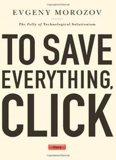 To Save Everything Click Here: The Folly Of Technological Solutionism PDF