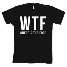 WTF Where's The Food AMERICAN APPAREL T Shirt Funny Fashion Tee Foodie NEW in Clothing, Shoes & Accessories,Men's Clothing,T-Shirts | eBay