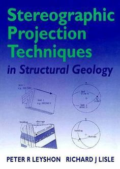 Stereographic projection techniques in structural geology / Peter R. Leyshon, Richard J. Lisle ; with computer programs by J. van Gool, D. van Everdingen, and R.J. Lisle. Oxford : Butterworth-Heinemann, 1996. This book sets out to provide a simple introduction to the subject by means of illustrations and exercises, encouraging the student to visualise the problems concerned in three dimensions. Once an appreciation is gained of the nature of the problem, the formal solution using the...