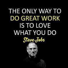 The only way to do great work is to love what you do. - Steve Jobs http://buysellfixflip.com/